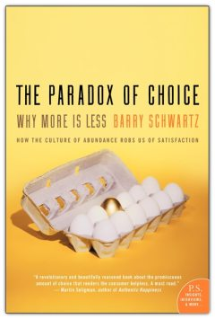 Paradox of Choice: Why More Is Less by Barry Schwartz
